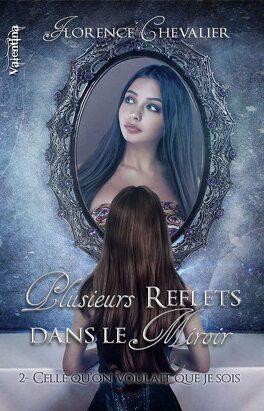 Couverture du livre : Plusieurs Reflets dans le miroir, Tome 2 : Celle qu'on voulait que je sois