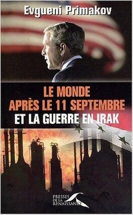 Le Monde Apres Le 11 Septembre Et La Guerre En Irak Livre De Evgueni Primakov