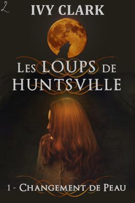 Couverture du livre : Les Loups de Huntsville, Tome 1 : Changement de peau