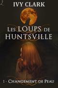 Les Loups de Huntsville, Tome 1 : Changement de peau