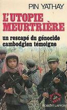 L'Utopie meurtrière : Un rescapé du génocide cambodgien témoigne