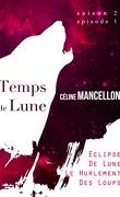 Temps de Lune Saison 2 - Episode 1: Eclipse de Lune, Le Hurlement des Loups