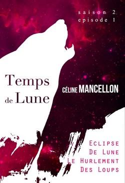 Couverture de Temps de Lune Saison 2 - Episode 1: Eclipse de Lune, Le Hurlement des Loups