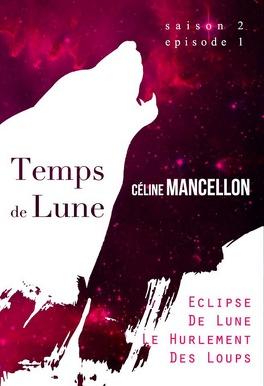 Couverture du livre : Temps de Lune Saison 2 - Episode 1: Eclipse de Lune, Le Hurlement des Loups
