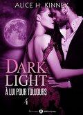 Dark Light - À lui pour toujours, Tome 4