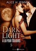 Dark Light - À lui pour toujours, Tome 5