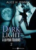 Dark Light - À lui pour toujours, Tome 2
