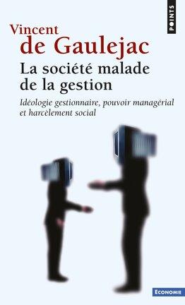Couverture du livre : La société malade de la gestion: idéologie gestionnaire, pouvoir managérial et harcélement social