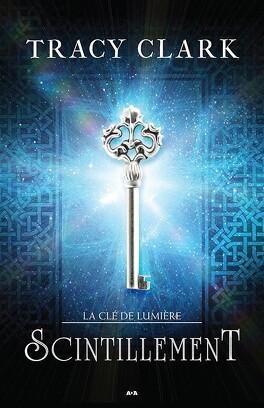 Couverture du livre : La clé de lumière, Tome 1 : Scintillement