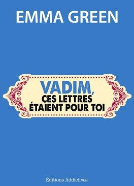 Couverture du livre : Toi + Moi : L'un contre l'autre, tome 3,5 : Vadim, ces lettres étaient pour toi
