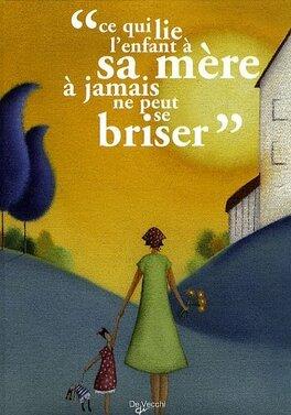"""Couverture du livre : """"ce qui lie l'enfant a sa mère à jamais ne peut se briser"""""""