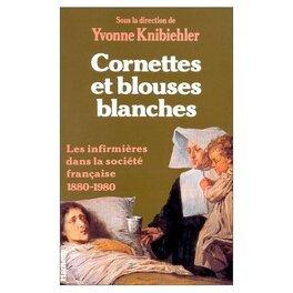 Cornettes Et Blouses Blanches Livre De Yvonne Knibiehler