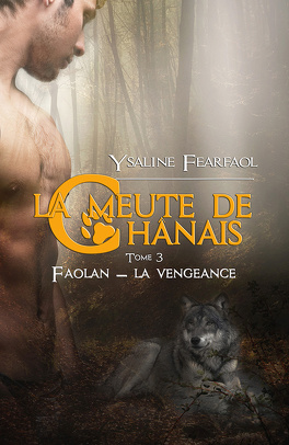 Couverture du livre : La Meute de Chânais, Tome 3 : Faolan - La Vengeance