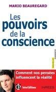 Les pouvoirs de la conscience - Comment nos pensées influencent la réalité