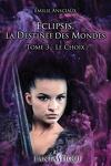 couverture Eclipsis, la destinée des mondes - Tome 3 : Le choix