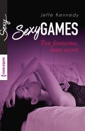 Sexy Games Tome 1 : Ton fantasme, mon secret