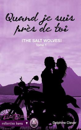 Couverture du livre : The Salt Wolves, tome 1 : Quand je suis près de toi