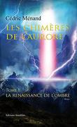 Les chimères de l'aurore - Tome 1 : La Renaissance de l'Ombre
