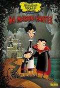 Araminta Spookie, Tome 1 : Ma maison hantée
