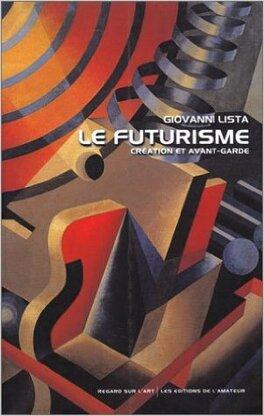 Couverture du livre : Le Futurisme Création et Avant-Garde