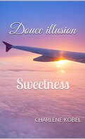 Sweetness, tome 2 : Douce illusion