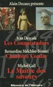 Mémoire de l'Histoire: Les Conquistadors / Charlotte Corday / Le Maître des saveurs