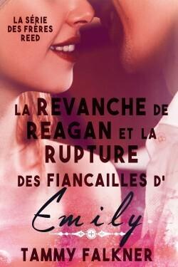 Couverture du livre : Les Frères Reed, Tome 6 : La Revanche de Reagan et la rupture des fiançailles d'Emily