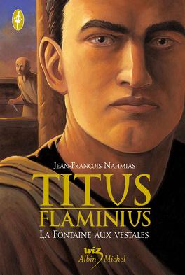Couverture du livre : Titus Flaminius, Tome 1 : La Fontaine aux vestales