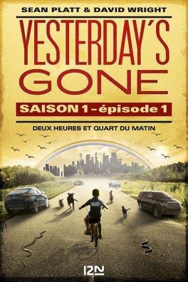 Couverture du livre : Yesterday's Gone, Saison 1 – Épisode 1 : Deux heures et quart du matin