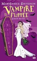Queen Betsy, Tome 6 : Vampire et Flippée