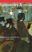Splendeurs et misères Images de la Prostitution 1850-1910