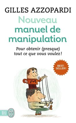 Couverture du livre : Nouveau manuel de manipulation : Pour tout obtenir (ou presque) !