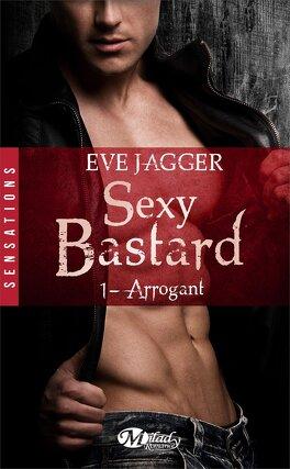 Couverture du livre : Sexy Bastard, Tome 1 : Arrogant