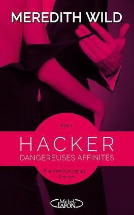 Couverture du livre : Hacker, Tome 1 : Dangereuses affinités