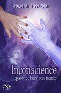 Inconscience - Tome 2 : Entre deux mondes