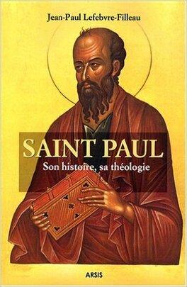 Couverture du livre : Saint Paul, son histoire sa théologie