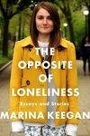 couverture The Opposite of Loneliness : Essays and Stories