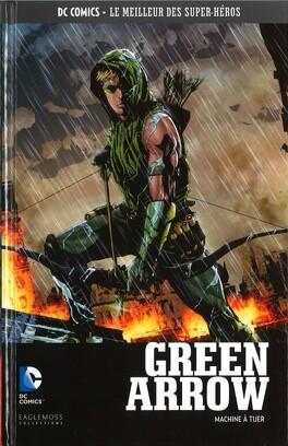 Couverture du livre : Green Arrow, Tome 1 : Machine à tuer