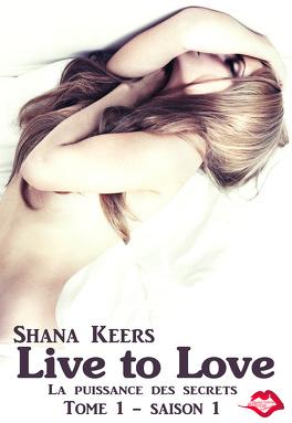 Couverture du livre : Live to Love - Saison 1, Tome 1 : La puissance des secrets