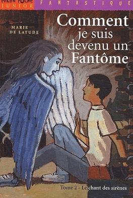 Couverture du livre : Comment je suis devenu fantome: le chant des sirènes