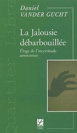 Couverture du livre : La jalousie débarbouillée : Éloge de l'incertitude amoureuse