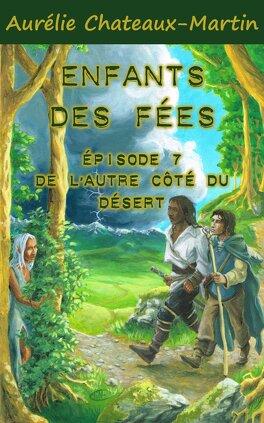 Couverture du livre : Enfants des Fées - Episode 7: De l'Autre Côté du Désert