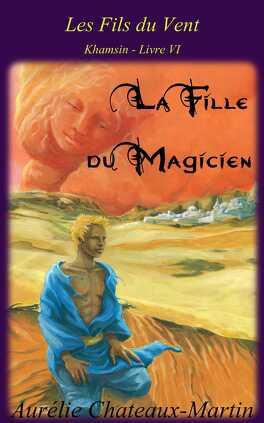 Couverture du livre : Les Fils du Vent, Tome 6 : La fille du magicien