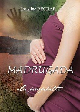 Couverture du livre : Madrugada, tome 3 : La prophétie