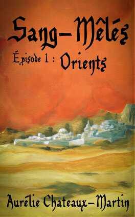 Couverture du livre : Sang-Mêlés - Episode 1: Orients