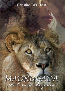 Couverture du livre : Madrugada, tome 1 : À l'aube du jour