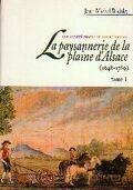 La paysannerie de la plaine d' Alsace, 1648-1789, tome 1 : Une société rurale en milieu rhénan