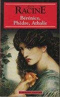 Bérénice ; Phèdre ; Athalie