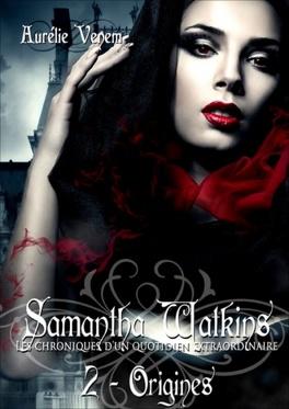 Couverture du livre : Samantha Watkins ou Les chroniques d'un quotidien extraordinaire, tome 2 : Origines