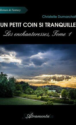 Les Enchanteresses Tome 1 Un Petit Coin Si Tranquille Livre De Christelle Dumarchat